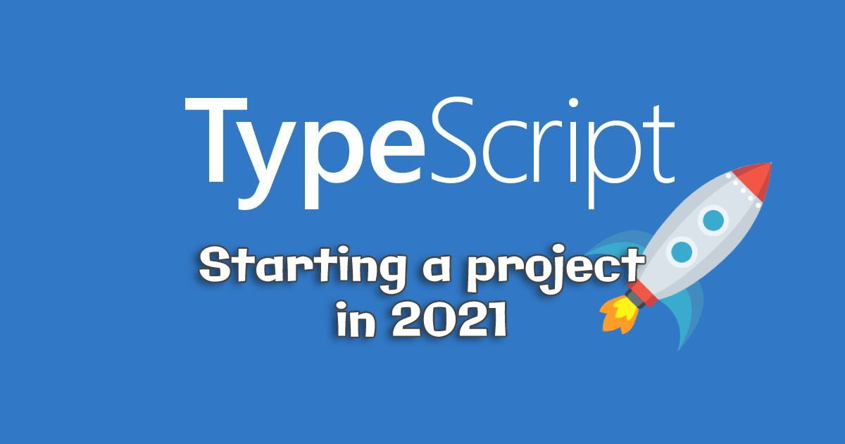 Starting a TypeScript Project in 2021